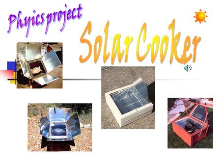 Introduction People use solar cookers primarily to cook food and pasteurize water, although additional uses are continually being developed. Numerous.