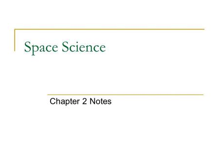Space Science Chapter 2 Notes. Bell Work 1/25/10 Write each statement. Then decide if the statement is true or false. If false, then correct it. 1. The.