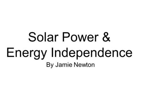 <strong>Solar</strong> Power & <strong>Energy</strong> Independence