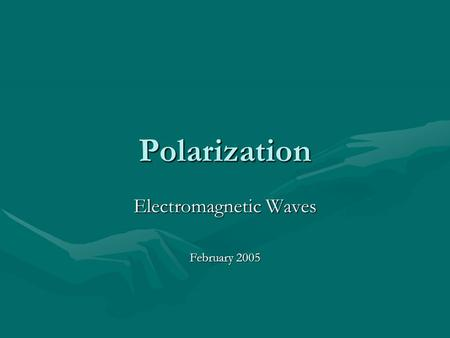 Polarization Electromagnetic Waves February 2005.