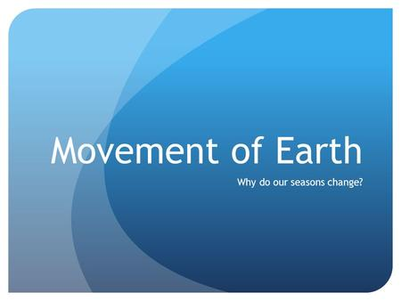 Movement of Earth Why do our seasons change?. Rotation V/S Revolution Rotation is the spinning of a moon or planet on its AXIS Revolution is planets movement.
