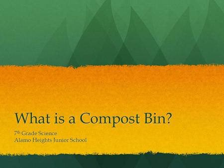 What is a Compost Bin? 7 th Grade Science Alamo Heights Junior School.