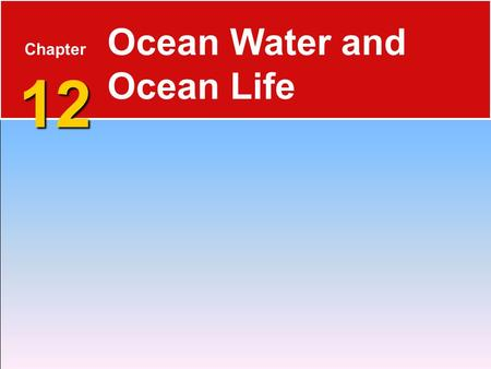 12 Chapter 12 Ocean Water and Ocean Life. Salinity 12.4 The Composition of Seawater  Salinity is the total amount of solid material dissolved in water.