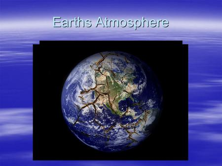 Earths Atmosphere.