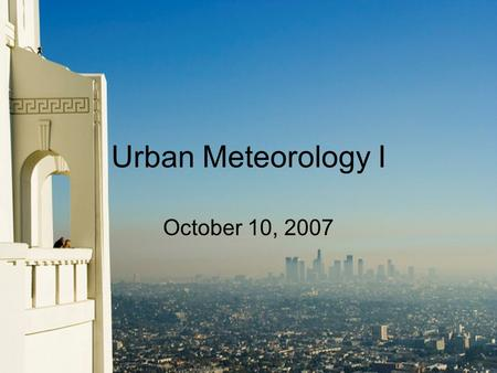 Urban Meteorology I October 10, 2007. Urban Meteorology Special concerns –Severe weather –Air quality –Urban runoff –Climate change.