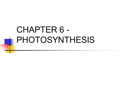 CHAPTER 6 - PHOTOSYNTHESIS. ENERGY Energy is the ability to do work. All living things depend on energy. Energy comes in the form of light, heat, electricity,