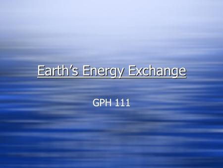 Earth's Energy Exchange GPH 111. Insolation at Earth's Surface Average annual solar radiation receipt on a horizontal surface at ground level in watts.