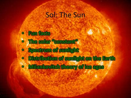 Sol: The Sun. 2 Radiant energy from the Sun accounts for practically all the energy received by Earth, and represents the basic driver of all atmospheric.