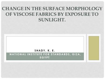 SHADY. K. E. NATIONAL INSTITUTE FOR STANDARDS, GIZA, EGYPT CHANGE IN THE SURFACE MORPHOLOGY OF VISCOSE FABRICS BY EXPOSURE TO SUNLIGHT.