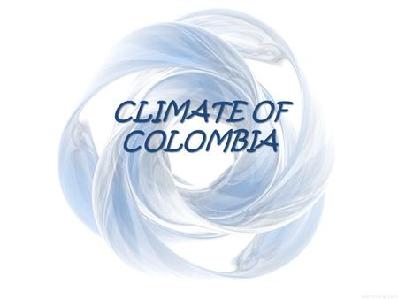 CLIMATE OF COLOMBIA. Climate of Colombia The Climate of Colombia The Climate of Colombia is characterized for being tropical and isothermal as a result.