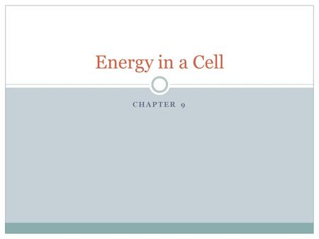 Energy in a Cell Chapter 9.