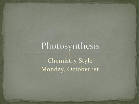 Chemistry Style Monday, October 1st. The process where plants make their own food Plants are autotrophic Auto = by itself (think automatic) Trophic =