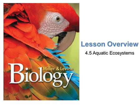 Lesson Overview Lesson Overview Aquatic Ecosystems Lesson Overview 4.5 Aquatic Ecosystems.