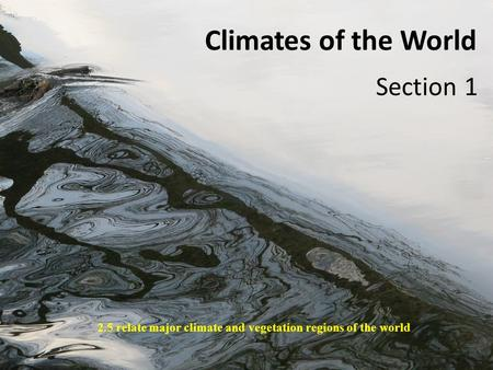 Climates of the World Section 1 2.5 relate major climate and vegetation regions of the world.
