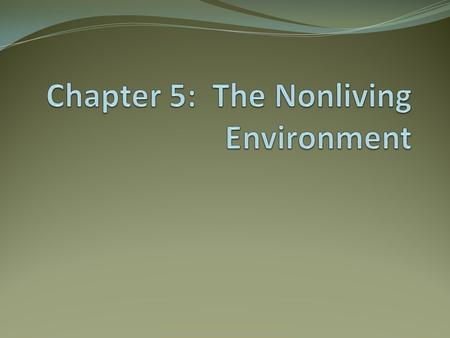 Chapter 5: The Nonliving Environment