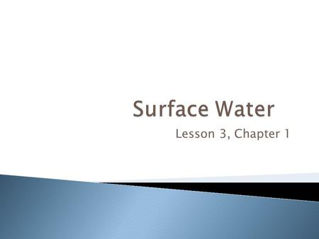 Surface Water Lesson 3, Chapter 1.