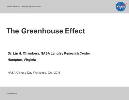 National Aeronautics and Space Administration The Greenhouse Effect www.nasa.gov Dr. Lin H. Chambers, NASA Langley Research Center Hampton, Virginia NASA.