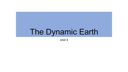 The Dynamic Earth Unit 3. 3-1 The Earth as a System The Earth is an integrated system that consists of rock, air, water, and living things that all interact.