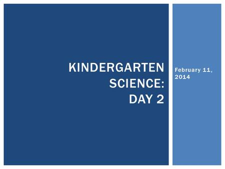 February 11, 2014 KINDERGARTEN SCIENCE: DAY 2. Paul Drummond Jennifer Gottlieb Science Consultants, MISD WELCOME!