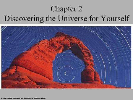 Chapter 2 Discovering the Universe for Yourself. What does the universe look like from Earth? With the naked eye, we can see more than 2,000 stars as.