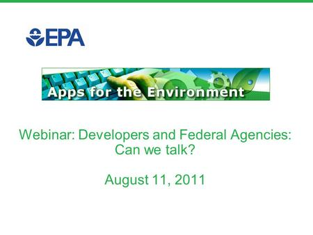 Webinar: Developers and Federal Agencies: Can we talk? August 11, 2011.