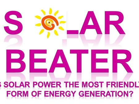 Question How does solar power generation affect the environment compared to other means of power generation? Will a solar beater work with the same power.