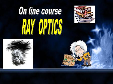 RAY OPTICS. 1. Mechanisms Particle/Molecule-light interactions responsible for creating optical effects. These interactions include: reflection, scattering,