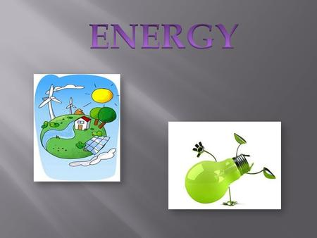  What is energy?  Laws of energy.  Forms of energy.  Sources of energy.  Types of energy.  Using and saving energy.