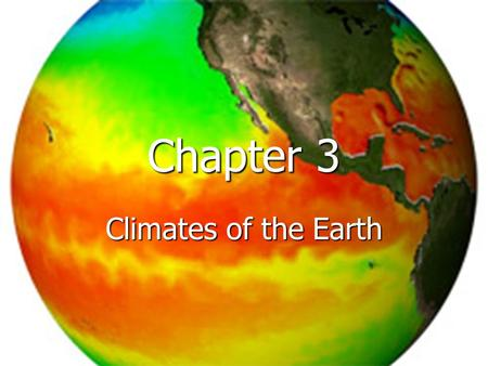 1 Chapter 3 Climates of the Earth. 2 I. Section I Earth – Sun Relationships.