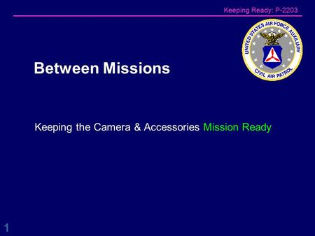 Keeping Ready: P-2203 Keeping the Camera & Accessories Mission Ready Between Missions 1.