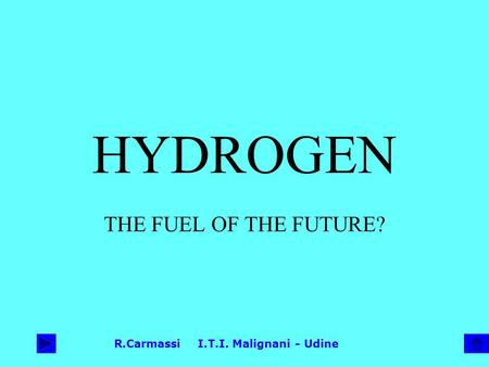 R.Carmassi I.T.I. Malignani - Udine HYDROGEN THE FUEL OF THE FUTURE?
