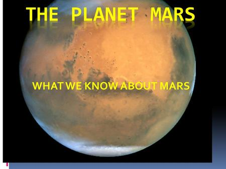 WHAT WE KNOW ABOUT MARS. 1.What's the name of the dead volcano on Mars? 2.When do dust storms occur on Mars? 3.How much would you weigh on Mars? DO THE.