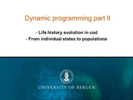 Dynamic programming part II - Life history evolution in cod - From individual states to populations.