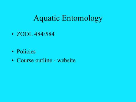 Aquatic Entomology ZOOL 484/584 Policies Course outline - website.
