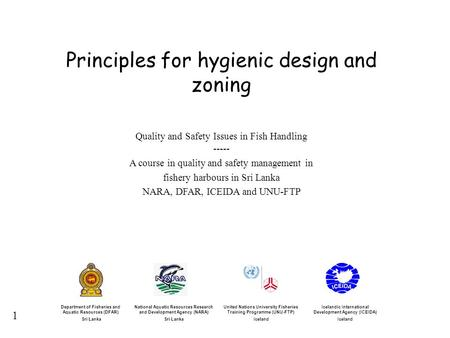 1 Principles for hygienic design and zoning Quality and Safety Issues in Fish Handling ----- A course in quality and safety management in fishery harbours.