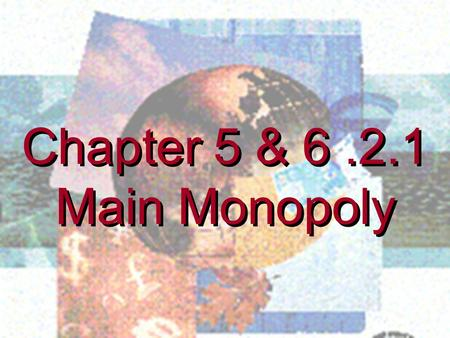 Chapter 5 & 6.2.1 Main Monopoly Chapter 5 & 6.2.1 Main Monopoly.