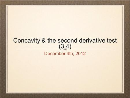 Concavity & the second derivative test (3.4) December 4th, 2012.