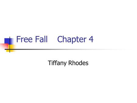Free FallChapter 4 Tiffany Rhodes. We all know the effects of gravity? Right???
