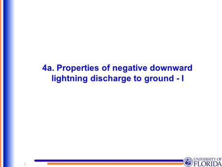 1 4a. Properties of negative downward lightning discharge to ground - I.