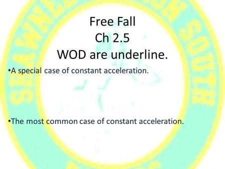 Free Fall Ch 2.5 WOD are underline. A special case of constant acceleration. The most common case of constant acceleration.