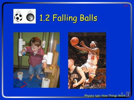 1.2 Falling Balls ball 1. Ideas for today: Weight Acceleration due to gravity Falling objects Horizontal and vertical motion 2.