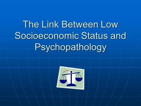 The Link Between Low Socioeconomic Status and Psychopathology.