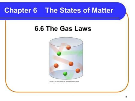 1 Chapter 6 The States of Matter 6.6 The Gas Laws.