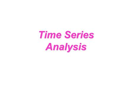 Time Series Analysis. Time-Series Numerical data obtained at regular time intervals The time intervals can be annually, quarterly, monthly, daily, hourly,