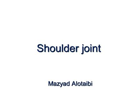 Shoulder joint Mazyad Alotaibi. SCAPULA 1. 1.Scapula Abduction and Upward Rotation 2. 2.Scapula Elevation 3. 3.Scapula Adduction 4. 4.Scapula Depression.