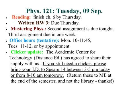 Phys. 121: Tuesday, 09 Sep. ● Reading: finish ch. 6 by Thursday. ● Written HW 3: Due Thursday. ● Mastering Phys.: Second assignment is due tonight. Third.