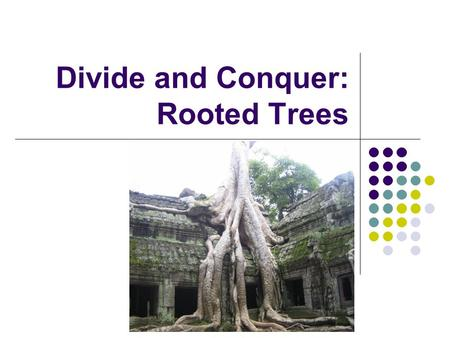Divide and Conquer: Rooted Trees. 2 Introduction Rooted trees: acyclic graphs (no cycles) all edges directed away from root. downward planar drawing (child.