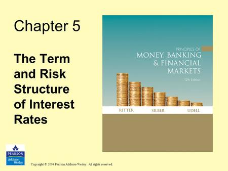 Copyright © 2009 Pearson Addison-Wesley. All rights reserved. Chapter 5 The Term and Risk Structure of Interest Rates.