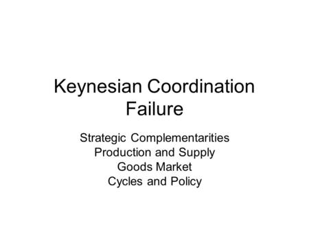 Keynesian Coordination Failure Strategic Complementarities Production and Supply Goods Market Cycles and Policy.