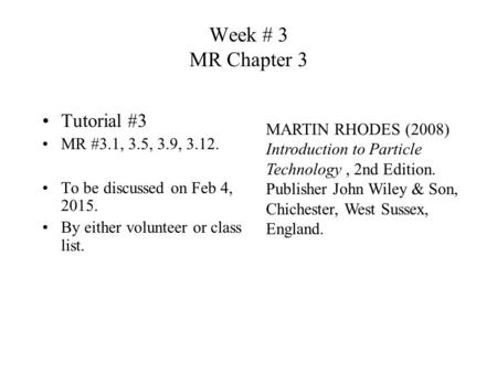 Week # 3 MR Chapter 3 Tutorial #3 MR #3.1, 3.5, 3.9, 3.12. To be discussed on Feb 4, 2015. By either volunteer or class list. MARTIN RHODES (2008) Introduction.